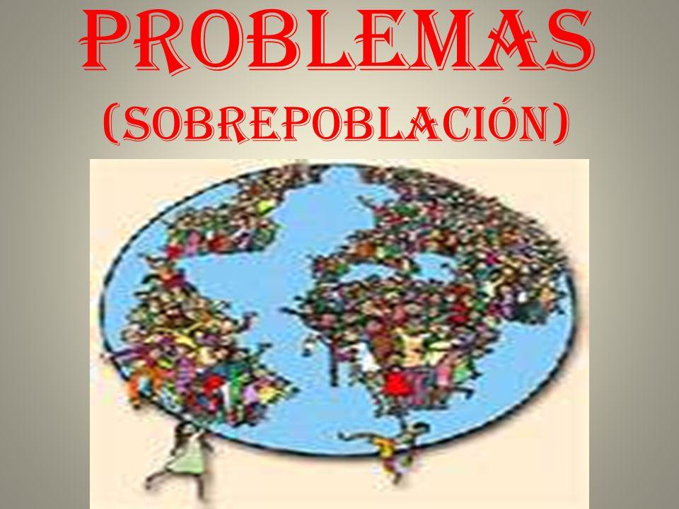 PROBLEMAS (Sobrepoblación)