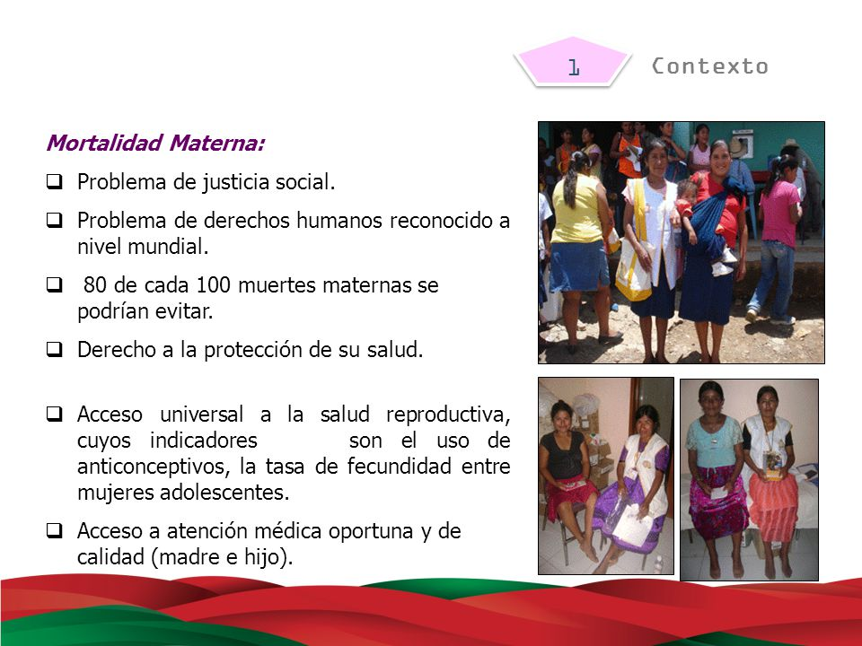 1 Contexto Mortalidad Materna: Problema de justicia social.