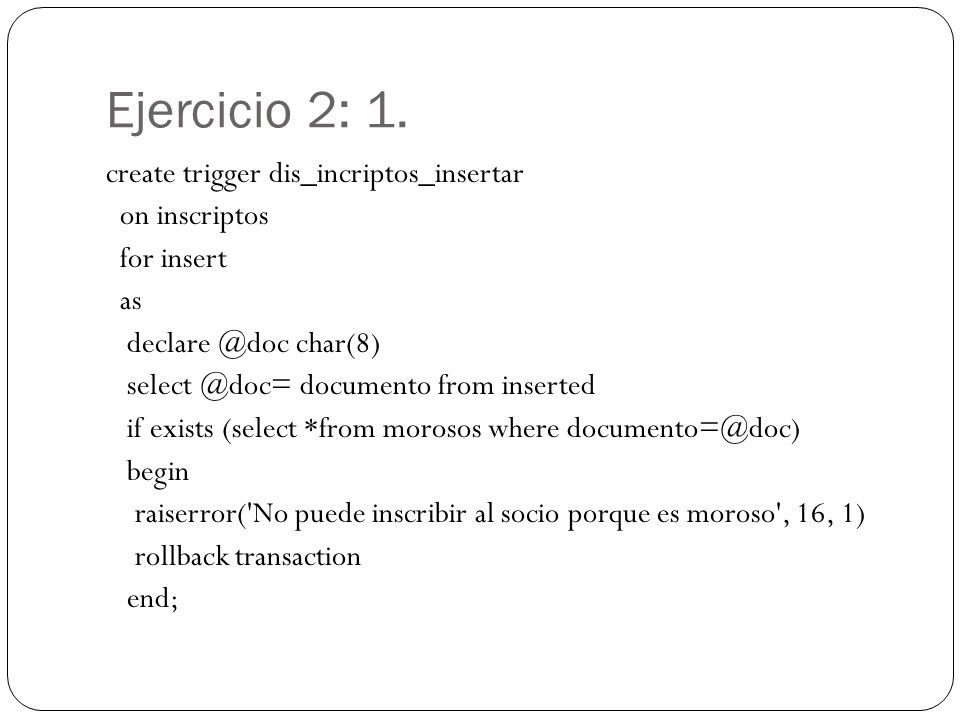 Ejercicio 2: 1. create trigger dis_incriptos_insertar on inscriptos