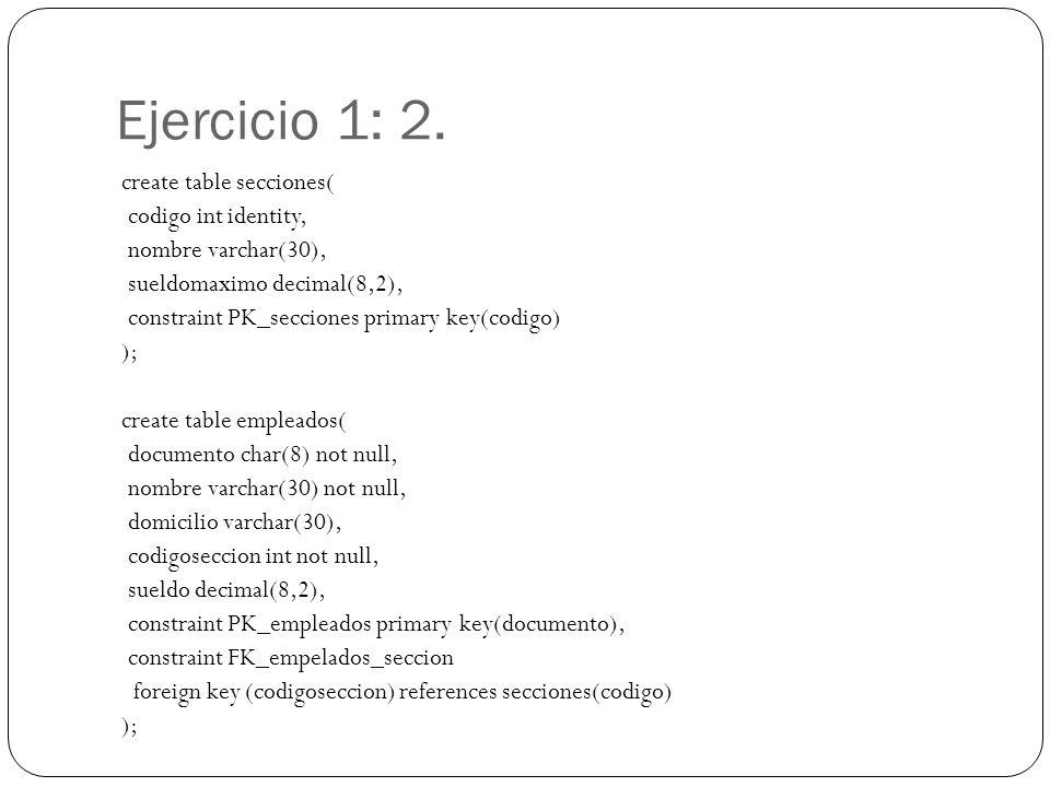 Ejercicio 1: 2. create table secciones( codigo int identity,