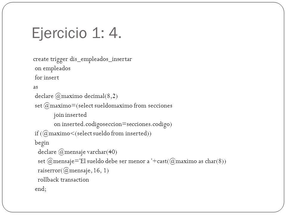 Ejercicio 1: 4. create trigger dis_empleados_insertar on empleados