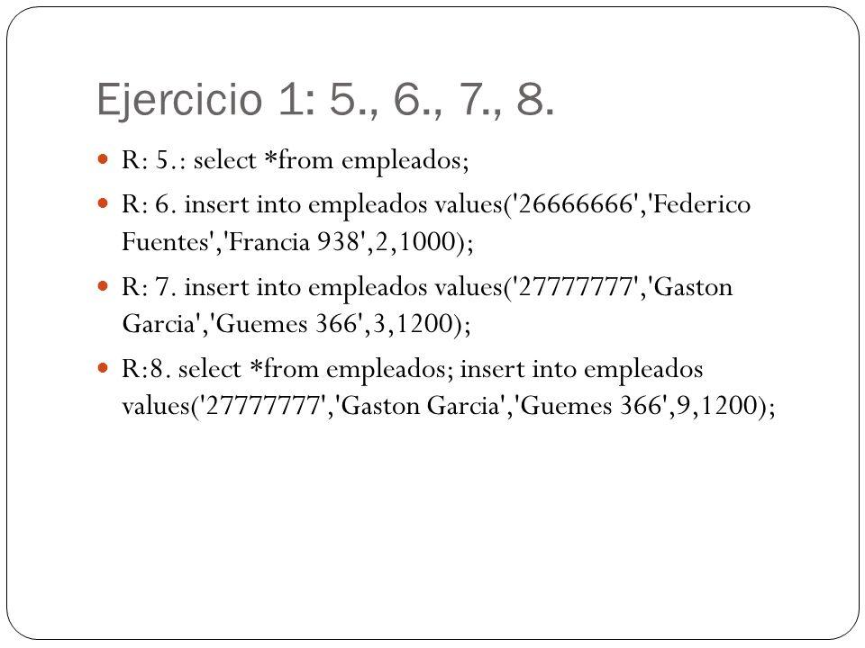 Ejercicio 1: 5., 6., 7., 8. R: 5.: select *from empleados;