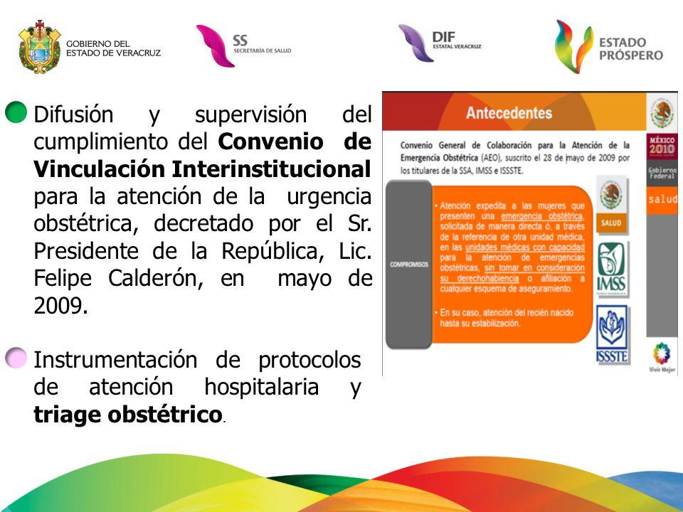 Difusión y supervisión del cumplimiento del Convenio de Vinculación Interinstitucional para la atención de la urgencia obstétrica, decretado por el Sr. Presidente de la República, Lic. Felipe Calderón, en mayo de 2009.