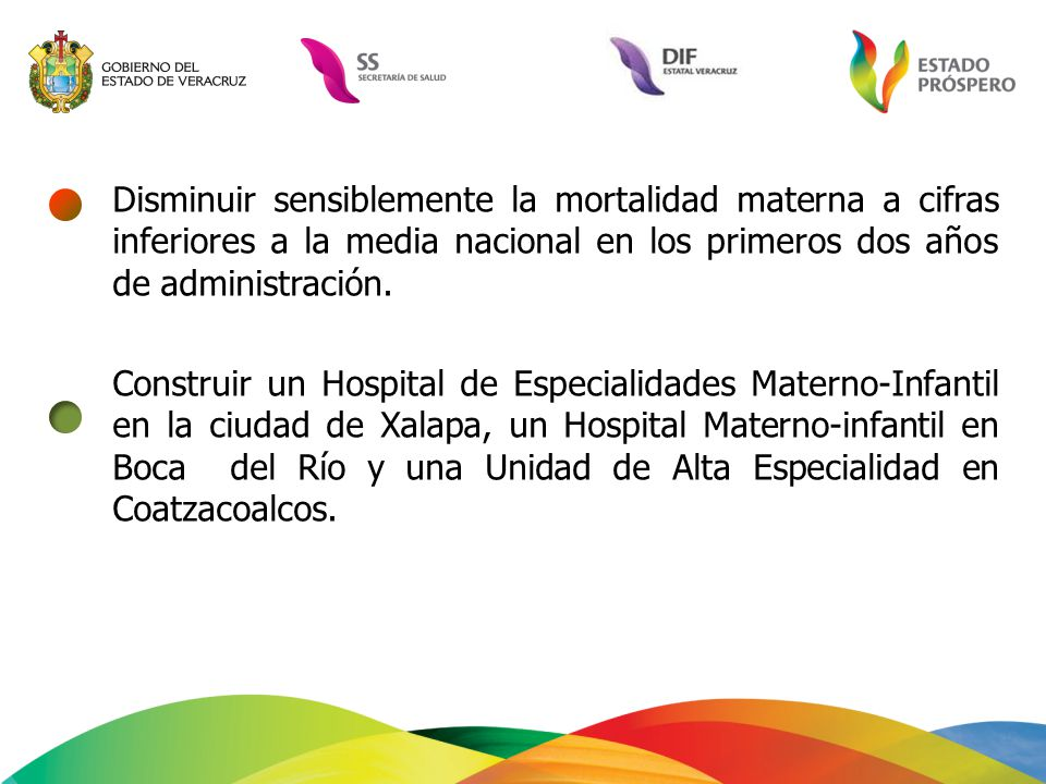 Disminuir sensiblemente la mortalidad materna a cifras inferiores a la media nacional en los primeros dos años de administración.