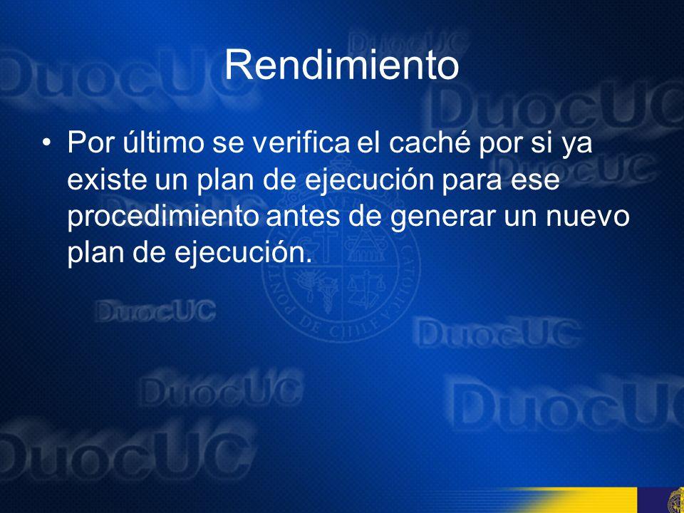 RendimientoPor último se verifica el caché por si ya existe un plan de ejecución para ese procedimiento antes de generar un nuevo plan de ejecución.