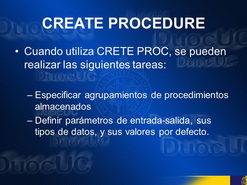 CREATE PROCEDURE Cuando utiliza CRETE PROC, se pueden realizar las siguientes tareas: Especificar agrupamientos de procedimientos almacenados.