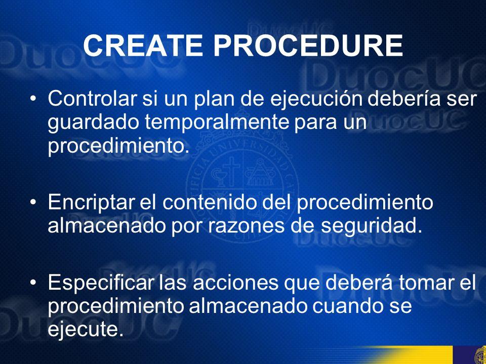 CREATE PROCEDURE Controlar si un plan de ejecución debería ser guardado temporalmente para un procedimiento.