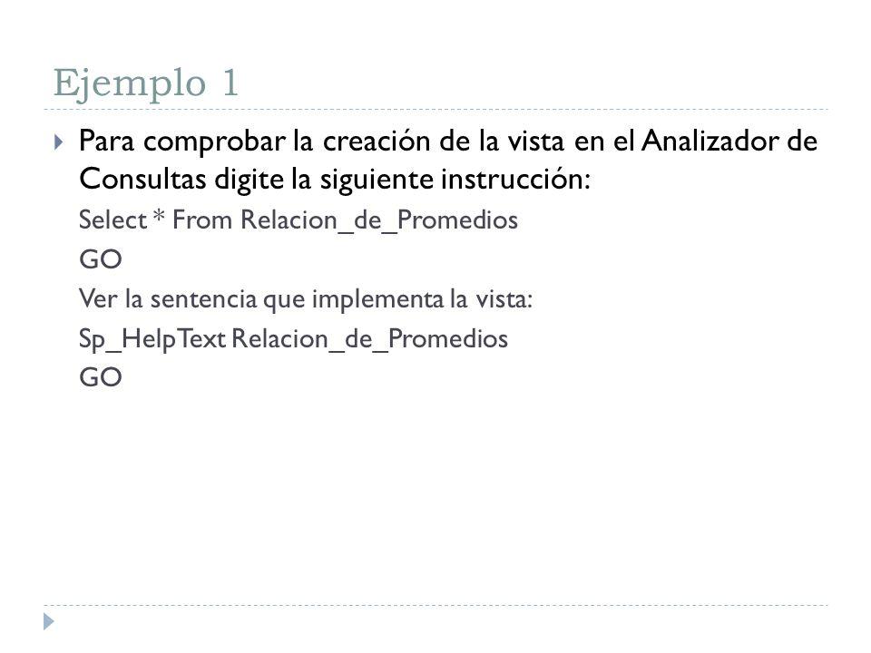Ejemplo 1 Para comprobar la creación de la vista en el Analizador de Consultas digite la siguiente instrucción: