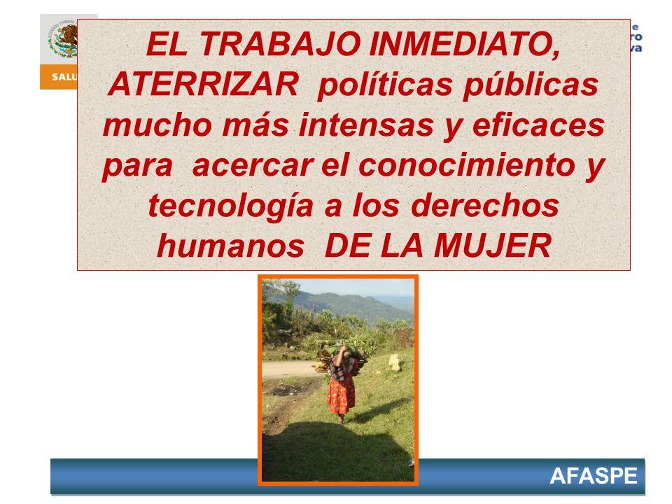 EL TRABAJO INMEDIATO, ATERRIZAR políticas públicas mucho más intensas y eficaces para acercar el conocimiento y tecnología a los derechos humanos DE LA MUJER