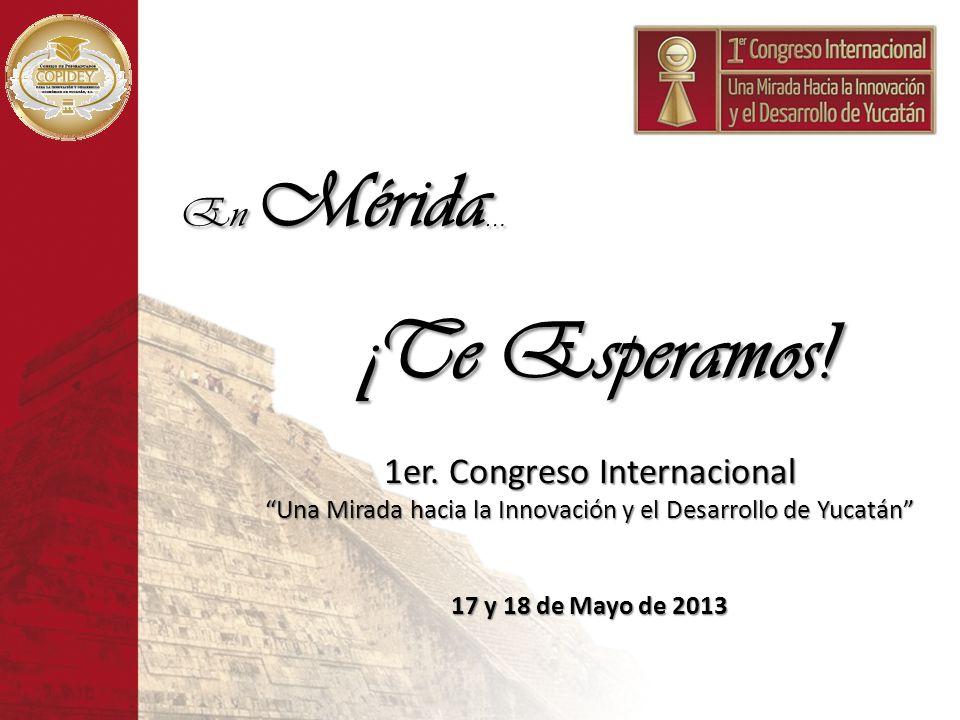 ¡Te Esperamos! En Mérida… 1er. Congreso Internacional