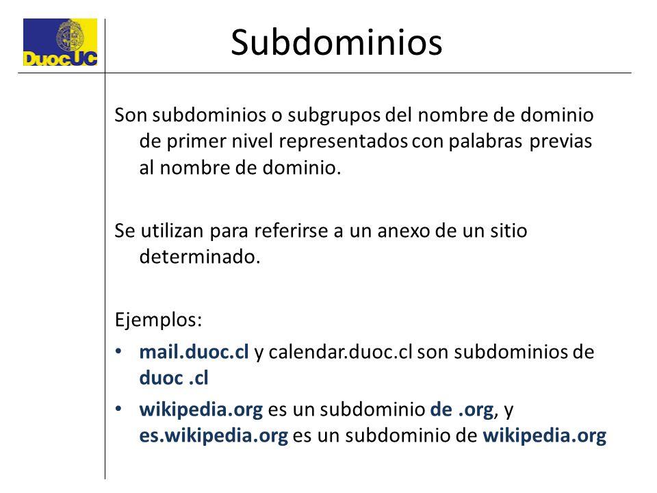 Subdominios Son subdominios o subgrupos del nombre de dominio de primer nivel representados con palabras previas al nombre de dominio.
