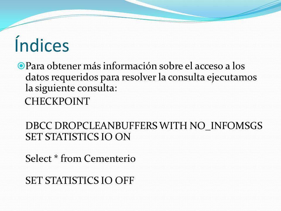 Índices Para obtener más información sobre el acceso a los datos requeridos para resolver la consulta ejecutamos la siguiente consulta: