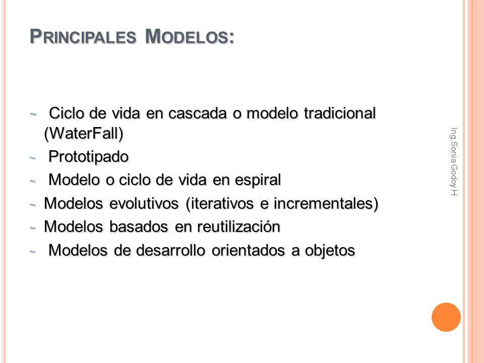 Principales Modelos: Ciclo de vida en cascada o modelo tradicional (WaterFall) Prototipado. Modelo o ciclo de vida en espiral.
