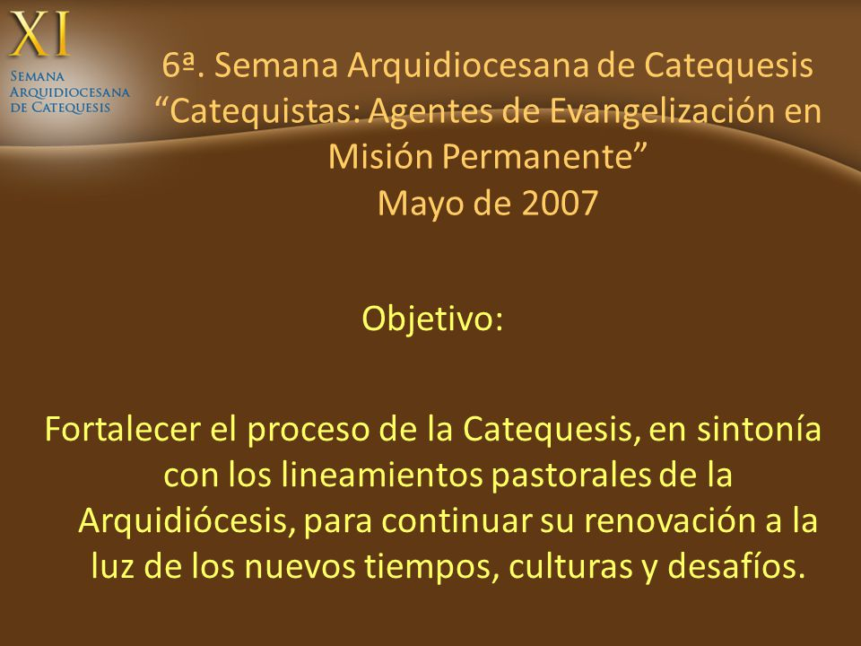 6ª. Semana Arquidiocesana de Catequesis Catequistas: Agentes de Evangelización en Misión Permanente Mayo de 2007