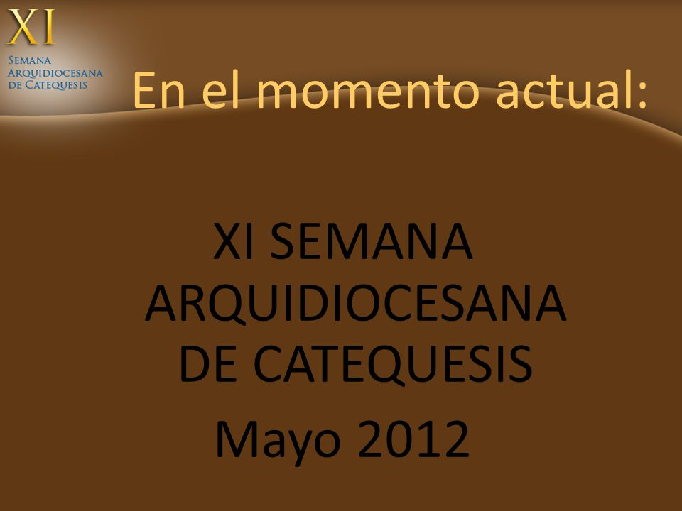 XI SEMANA ARQUIDIOCESANA DE CATEQUESIS Mayo 2012