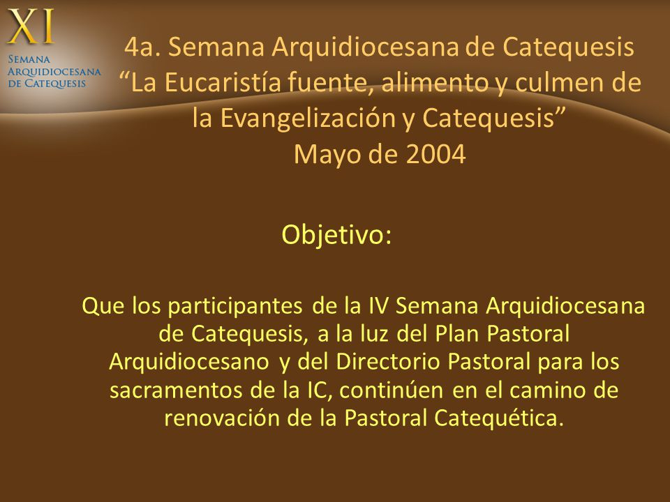 4a. Semana Arquidiocesana de Catequesis La Eucaristía fuente, alimento y culmen de la Evangelización y Catequesis Mayo de 2004