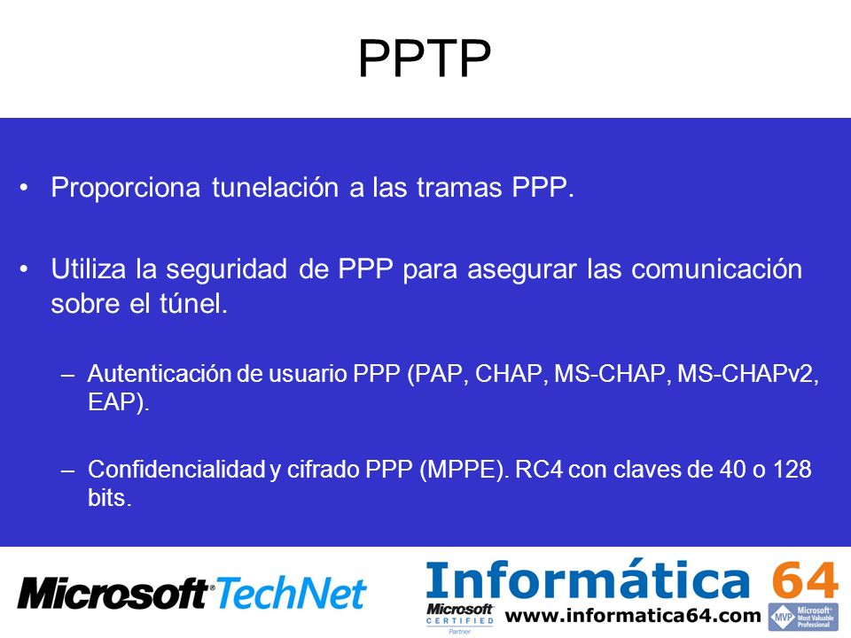 PPTP Proporciona tunelación a las tramas PPP.
