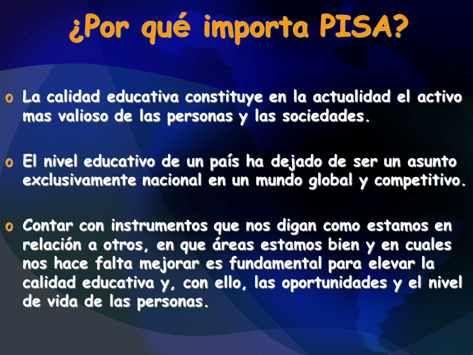 ¿Por qué importa PISA La calidad educativa constituye en la actualidad el activo mas valioso de las personas y las sociedades.