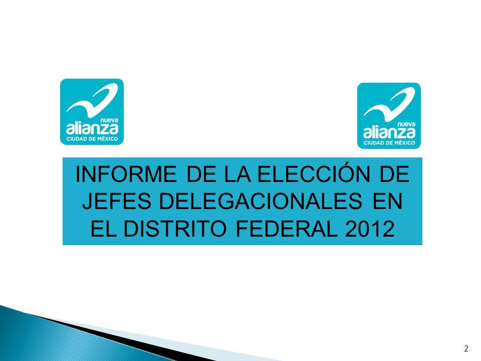 INFORME DE LA ELECCIÓN DE JEFES DELEGACIONALES EN EL DISTRITO FEDERAL 2012