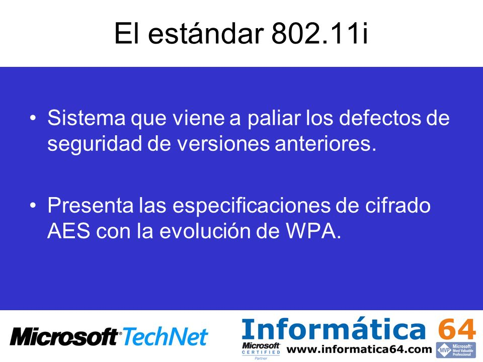 El estándar 802.11i Sistema que viene a paliar los defectos de seguridad de versiones anteriores.
