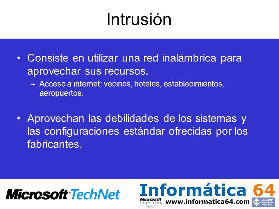 Intrusión Consiste en utilizar una red inalámbrica para aprovechar sus recursos. Acceso a internet: vecinos, hoteles, establecimientos, aeropuertos.