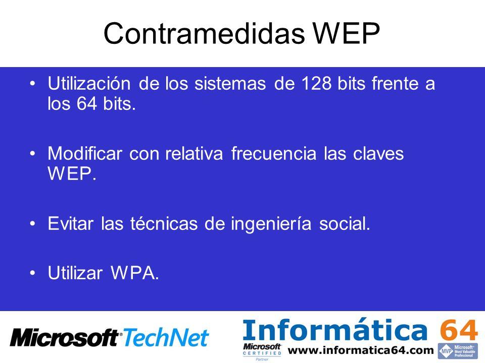 Contramedidas WEP Utilización de los sistemas de 128 bits frente a los 64 bits. Modificar con relativa frecuencia las claves WEP.
