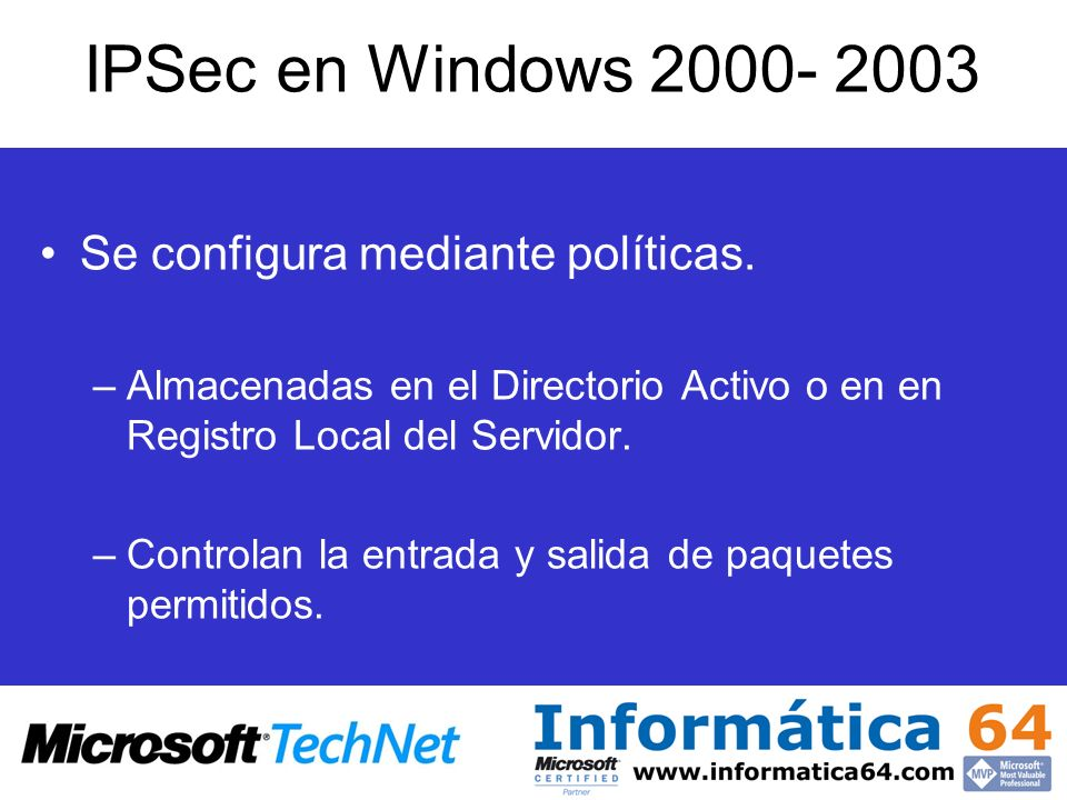 IPSec en Windows 2000- 2003 Se configura mediante políticas.