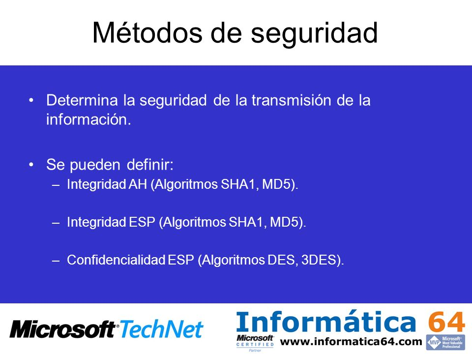 Métodos de seguridadDetermina la seguridad de la transmisión de la información. Se pueden definir: Integridad AH (Algoritmos SHA1, MD5).