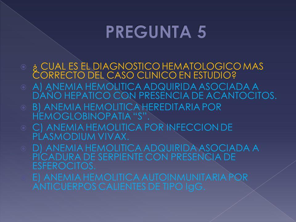 PREGUNTA 5 ¿ CUAL ES EL DIAGNOSTICO HEMATOLOGICO MAS CORRECTO DEL CASO CLINICO EN ESTUDIO