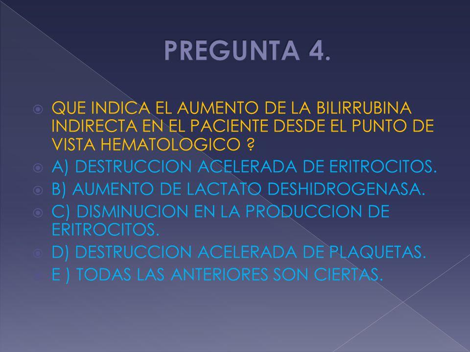 PREGUNTA 4. QUE INDICA EL AUMENTO DE LA BILIRRUBINA INDIRECTA EN EL PACIENTE DESDE EL PUNTO DE VISTA HEMATOLOGICO