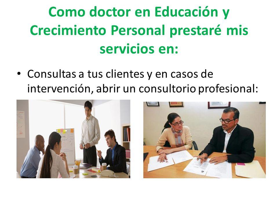 Como doctor en Educación y Crecimiento Personal prestaré mis servicios en:
