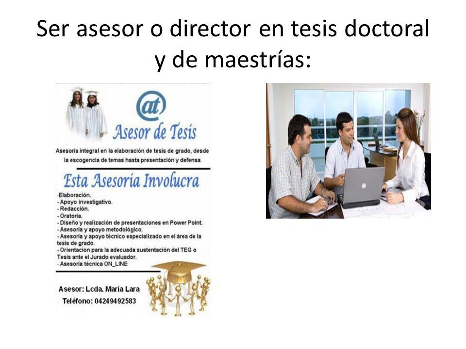 Ser asesor o director en tesis doctoral y de maestrías: