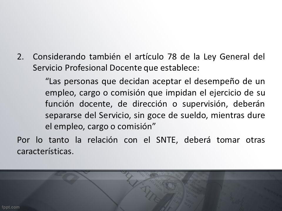 Considerando también el artículo 78 de la Ley General del Servicio Profesional Docente que establece: