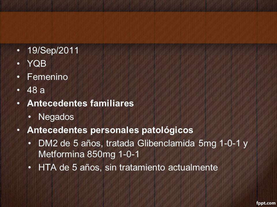 19/Sep/2011 YQB. Femenino. 48 a. Antecedentes familiares. Negados. Antecedentes personales patológicos.