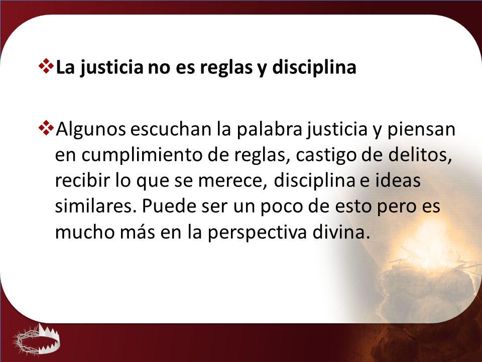 La justicia no es reglas y disciplina