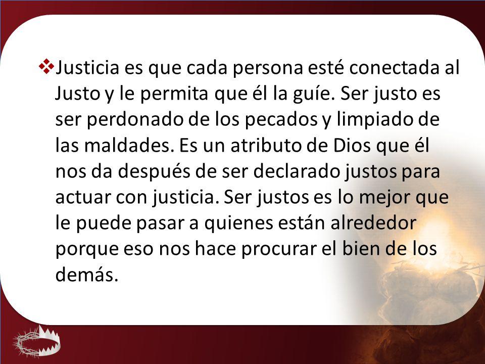 Justicia es que cada persona esté conectada al Justo y le permita que él la guíe.