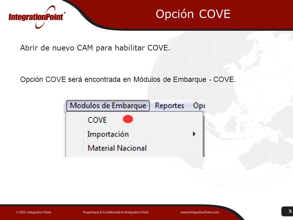 Opción COVE Abrir de nuevo CAM para habilitar COVE. Opción COVE será encontrada en Módulos de Embarque - COVE.