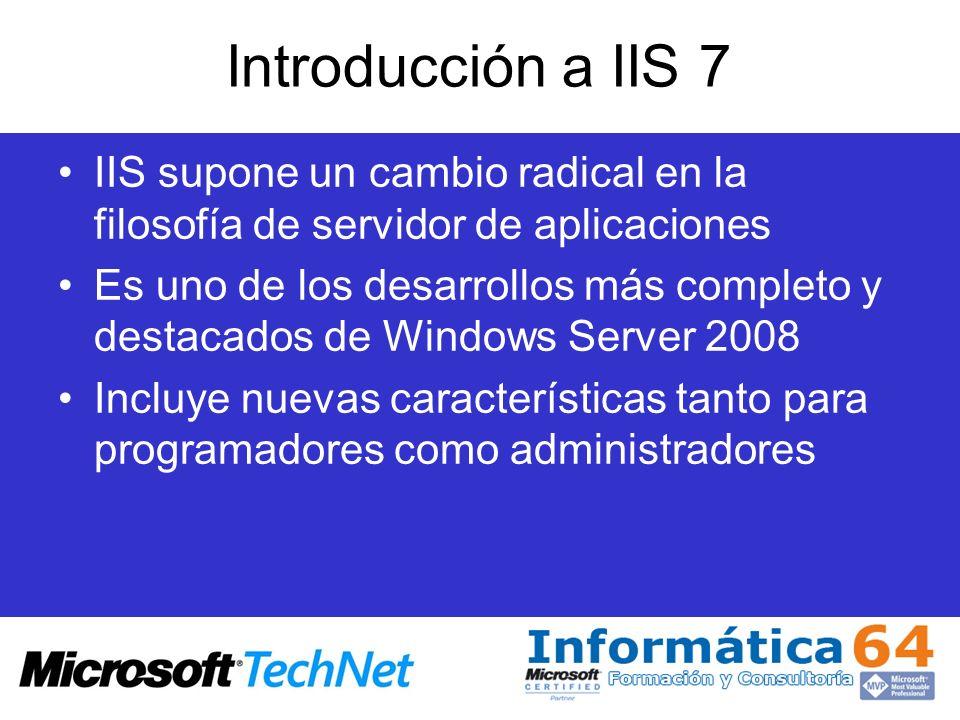 Introducción a IIS 7 IIS supone un cambio radical en la filosofía de servidor de aplicaciones.