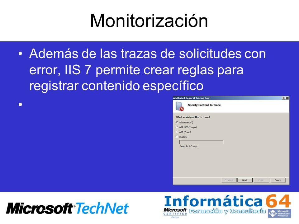 MonitorizaciónAdemás de las trazas de solicitudes con error, IIS 7 permite crear reglas para registrar contenido específico.
