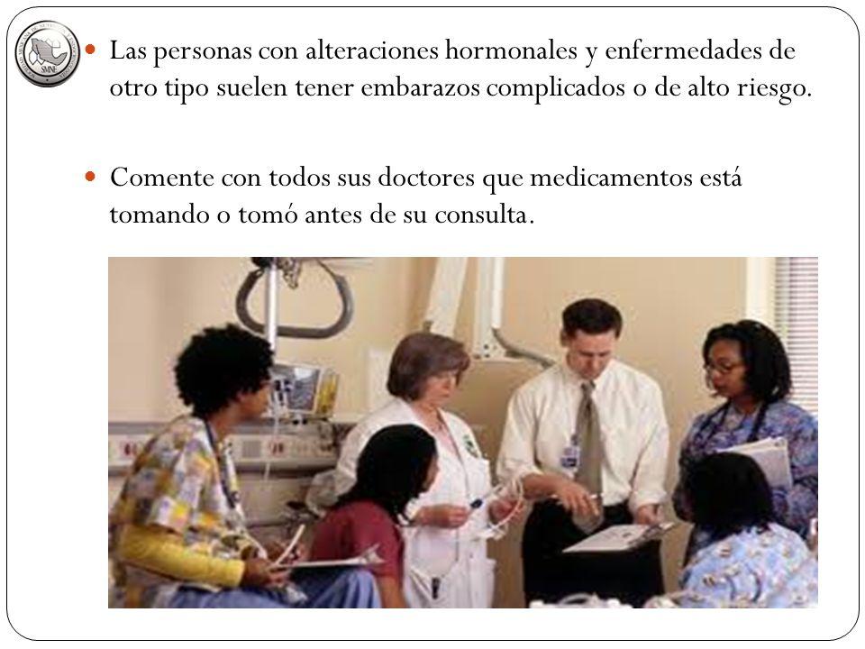 Las personas con alteraciones hormonales y enfermedades de otro tipo suelen tener embarazos complicados o de alto riesgo.