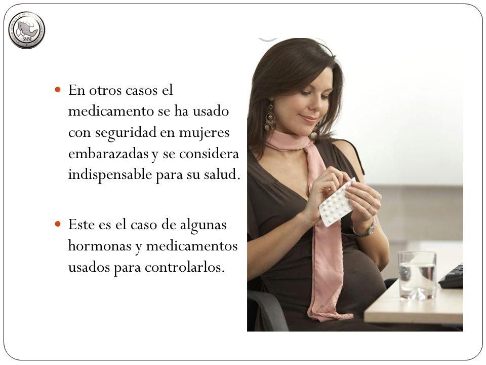 En otros casos el medicamento se ha usado con seguridad en mujeres embarazadas y se considera indispensable para su salud.