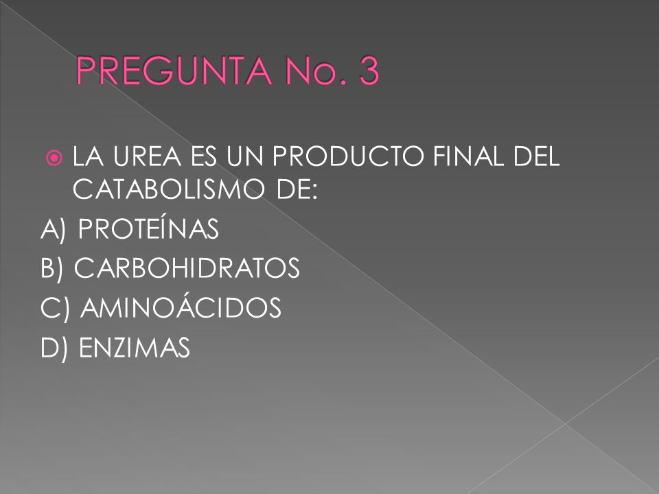 PREGUNTA No. 3 LA UREA ES UN PRODUCTO FINAL DEL CATABOLISMO DE: