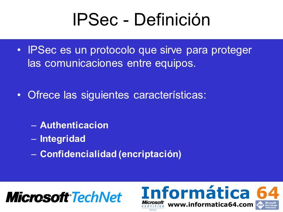 IPSec - Definición IPSec es un protocolo que sirve para proteger las comunicaciones entre equipos. Ofrece las siguientes características:
