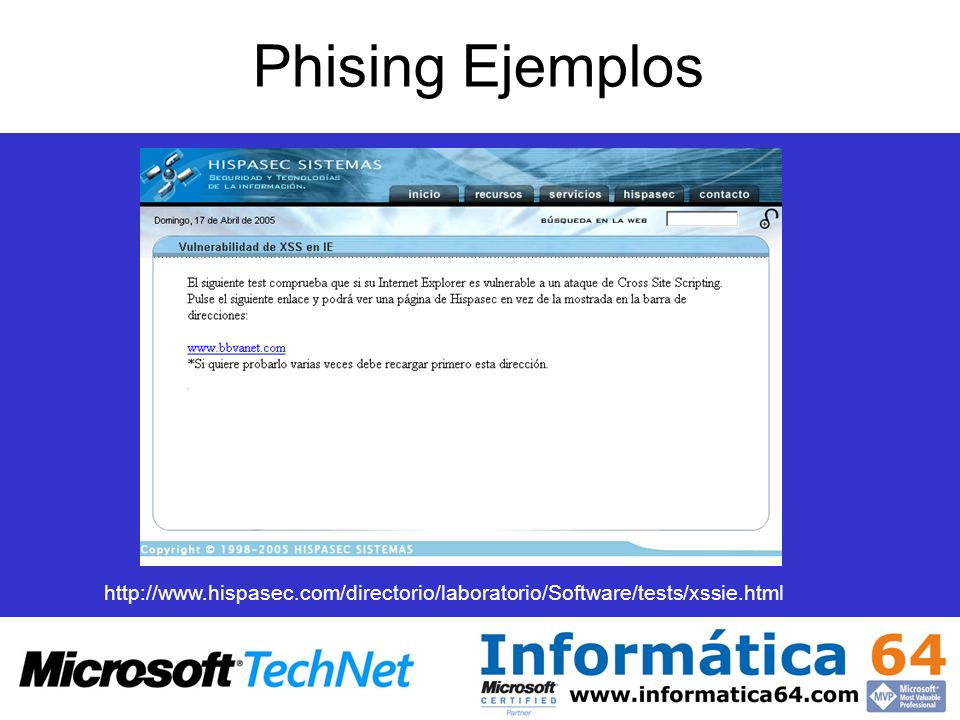 Phising Ejemplos http://www.hispasec.com/directorio/laboratorio/Software/tests/xssie.html