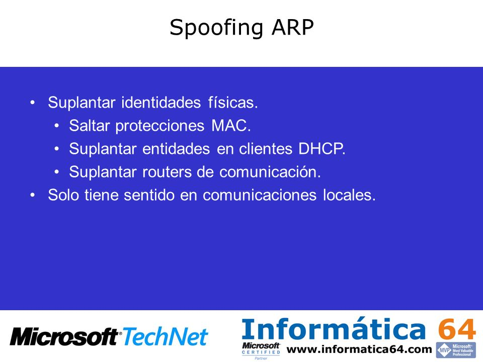 Spoofing ARP Suplantar identidades físicas. Saltar protecciones MAC.