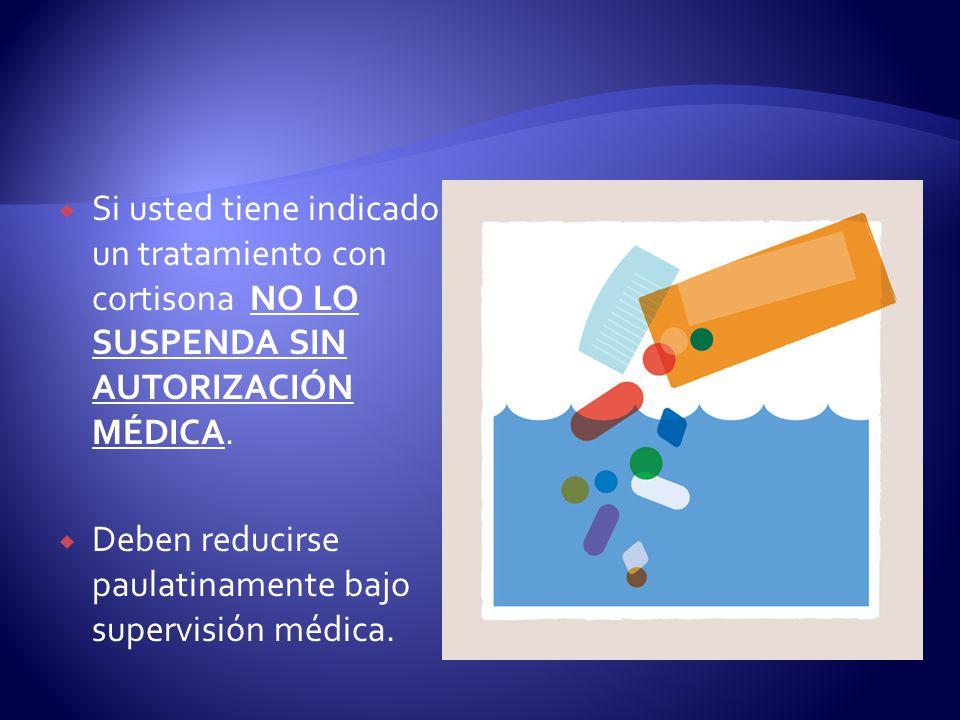 Si usted tiene indicado un tratamiento con cortisona NO LO SUSPENDA SIN AUTORIZACIÓN MÉDICA.