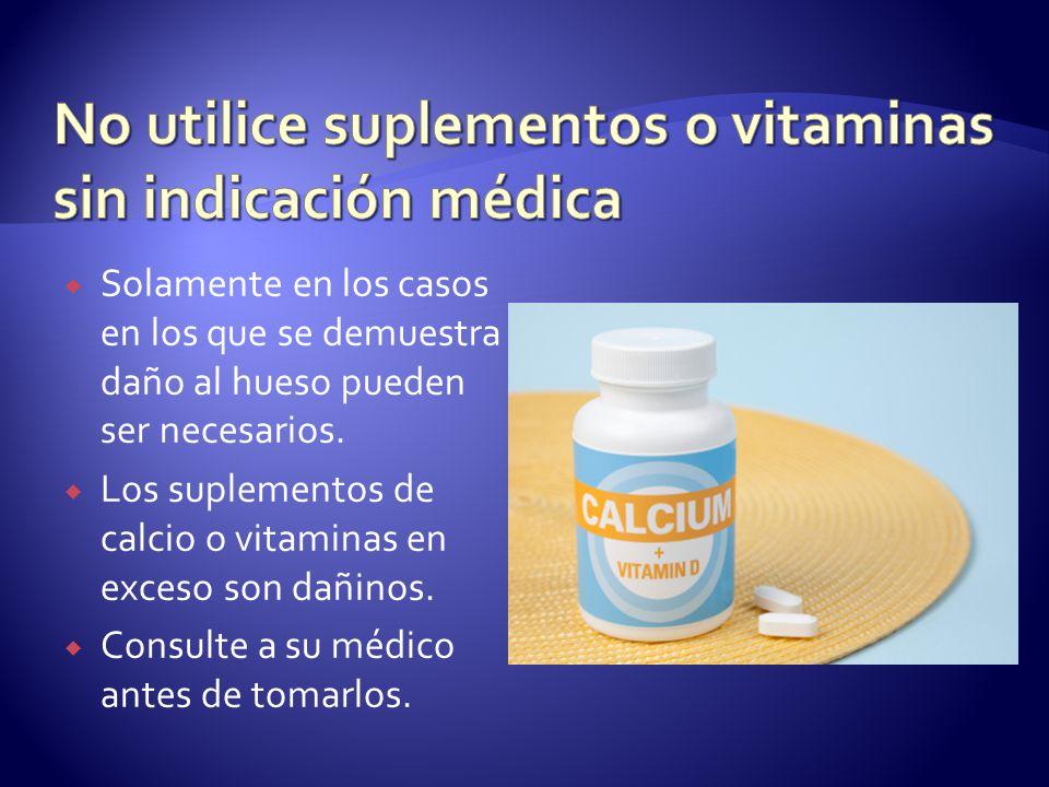 No utilice suplementos o vitaminas sin indicación médica