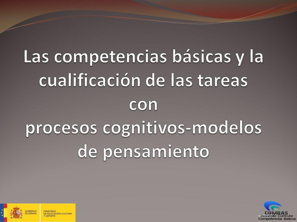 Las competencias básicas y la cualificación de las tareas con procesos cognitivos-modelos de pensamiento