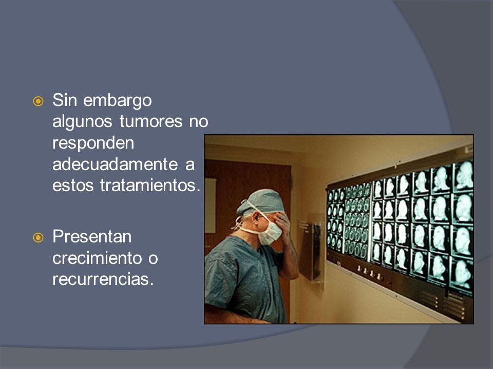 Sin embargo algunos tumores no responden adecuadamente a estos tratamientos.