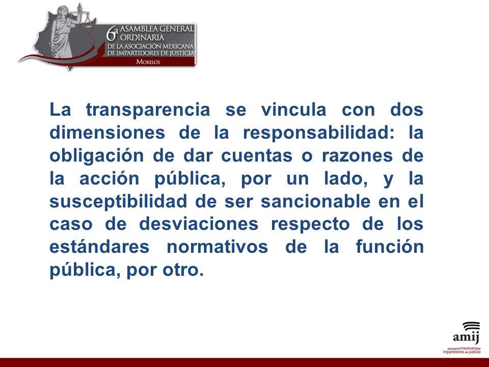 La transparencia se vincula con dos dimensiones de la responsabilidad: la obligación de dar cuentas o razones de la acción pública, por un lado, y la susceptibilidad de ser sancionable en el caso de desviaciones respecto de los estándares normativos de la función pública, por otro.